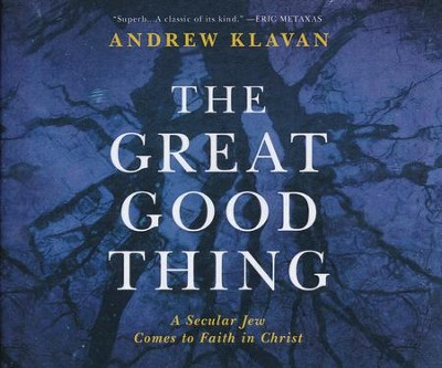The Great Good Thing: A Secular Jew Comes to Faith in Christ - unabridged audio book on CD  -     Narrated By: Andrew Klavan     By: Andrew Klavan