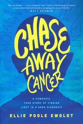Chase Away Cancer: A Powerful True Story of Finding Light in a Dark Diagnosis - eBook  -     By: Ellie Poole Ewoldt