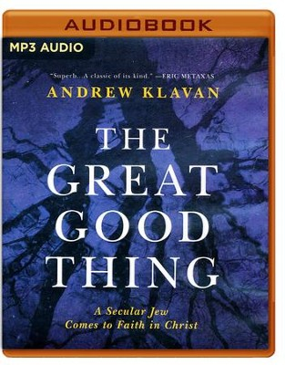 The Great Good Thing: A Secular Jew Comes to Faith in Christ - unabridged audio book on MP3-CD  -     Narrated By: Andrew Klavan     By: Andrew Klavan