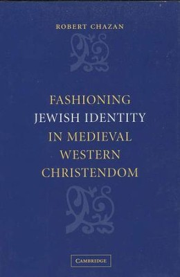 Fashioning Jewish Identity in Medieval Western Christendom  -     By: Robert Chazan