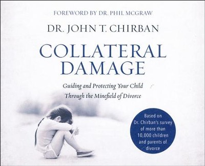 Collateral Damage: Guiding and Protecting Your Child Through the Minefield of Divorce - unabridged audio book on CD  -     By: Dr. John T. Chirban