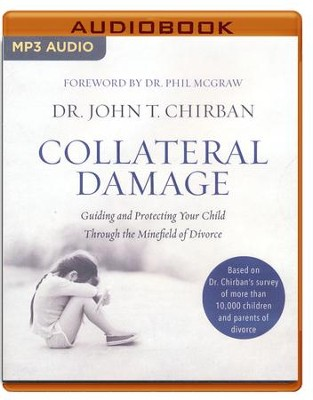 Collateral Damage: Guiding and Protecting Your Child Through the Minefield of Divorce - unabridged audio book on MP3-CD  -     By: Dr. John T. Chirban