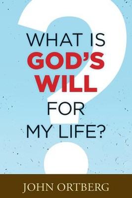 What Is God's Will for My Life? - eBook  -     By: John Ortberg
