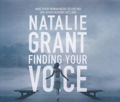 Finding Your Voice: What Every Woman Needs to Live Her God-Given Passions Out Loud - unabridged audio book on CD  -     Narrated By: Natalie Grant     By: Natalie Grant