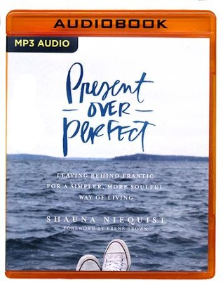 Present Over Perfect: Leaving Behind Frantic for a Simpler, More Soulful Way of Living - unabridged audio book on MP3-CD  -     Narrated By: Shauna Niequist     By: Shauna Niequist