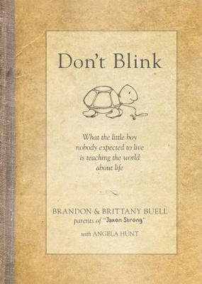 Don't Blink: What the Little Boy Nobody Expected to Live Is Teaching the World about Life - eBook  -     By: Brandon Buell, Brittany Buell, Angela Elwell Hunt
