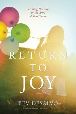 Return to Joy: Finding Healing in the Arms of Your Savior - eBook  -     By: Bev DeSalvo, Linda Dillow