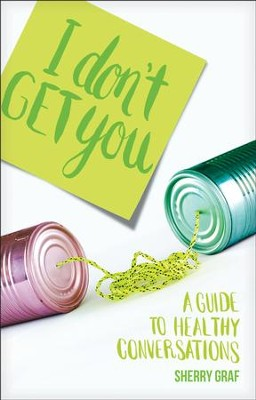 I Don't Get You: A Guide to Healthy Conversations - eBook  -     By: Sherry Graf