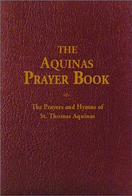 The Aquinas Prayer Book: The Prayers and Hymns of St Thomas Thomas Aquinas   -     By: Thomas Aquinas