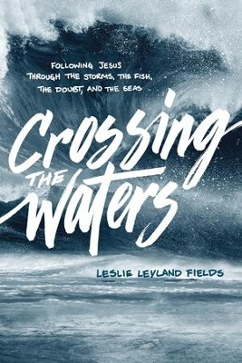 Crossing the Waters: Following Jesus through the Storms, the Fish, the Doubt, and the Seas - eBook  -     By: Leslie Leyland Fields