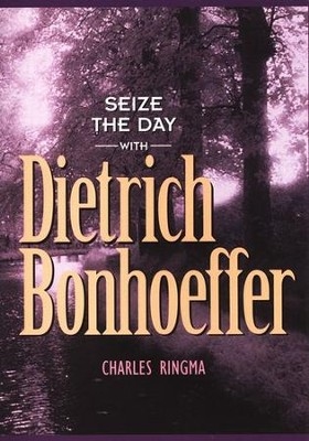 Seize the Day with Dietrich Bonhoeffer   -     By: Charles R. Ringma