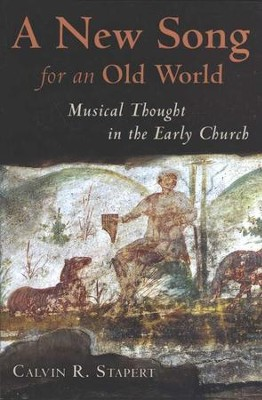 A New Song for an Old World: Musical Thought in the Early Church  -     By: Calvin R. Stapert