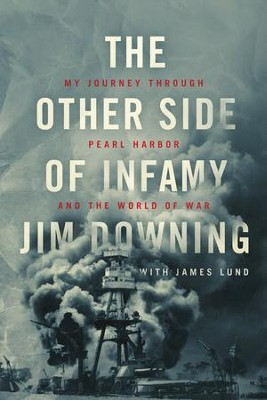 The Other Side of Infamy: My Journey through Pearl Harbor and the World of War - eBook  -     By: Jim Downing, James Lund