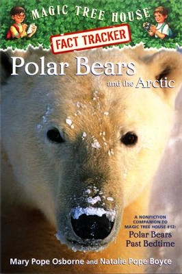 Magic Tree House Fact Tracker #16: Polar Bears and the Artic: A Nonfiction Companion to Magic Tree House #12: Polar Bears Past Bedtime  -     By: Mary Pope Osborne, Natalie Pope Boyce, Sal Murdocca