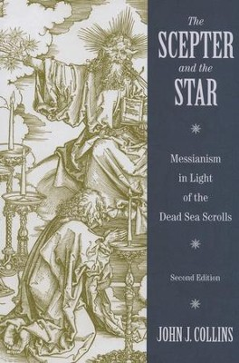 The Scepter and the Star: The Messiahs of the Dead Sea Scrolls and Other Ancient Literature, 2nd Ed.  -     By: John J. Collins