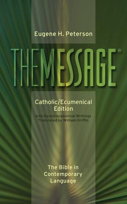The Message Catholic/Ecumenical Edition: The Bible in Contemporary Language - eBook  -     By: Eugene H. Peterson, William Griffin
