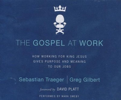 The Gospel at Work: How Working for King Jesus Gives Purpose and Meaning to Our Jobs - unabridged audio book on CD  -     Narrated By: Mark Smeby     By: Sebastian Treager, Greg D. Gilbert
