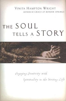 The Soul Tells a Story: Engaging Creativity with Spirituality in the Writing Life  -     By: Vinita Hampton Wright