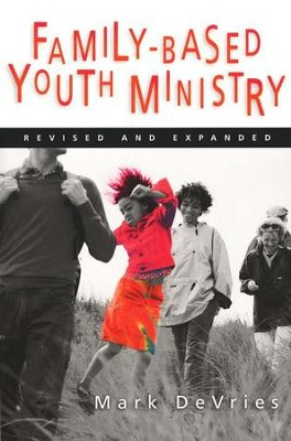 Family-Based Youth Ministry Revised and Expanded   -     By: Mark DeVries