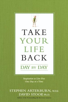Take Your Life Back Day by Day: Inspiration to Live Free One Day at a Time - eBook  -     By: Stephen Arterburn, David Stoop