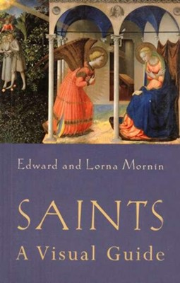 Saints: A Visual Guide  -     By: Edward Mornin, Lorna Mornin