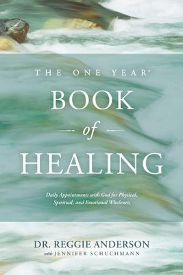 The One Year Book of Healing: Daily Appointments with God for Physical, Spiritual, and Emotional Wholeness - eBook  -     By: Reggie Anderson, Jennifer Schuchmann