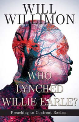 Who Lynched Willie Earle?: Preaching to Confront Racism  -     By: William H. Willimon