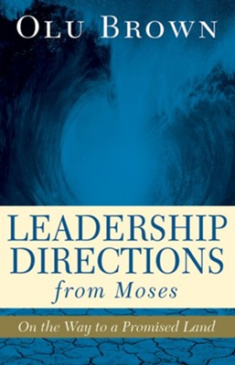 Leadership Directions from Moses: On the Way to a Promised Land  -     By: Olu Brown