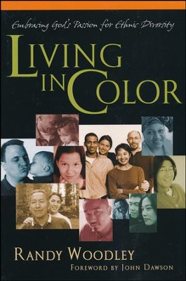 Living in Color: Embracing God's Passion for Ethnic Diversity  -     By: Randy Woodley
