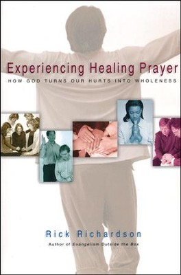 Experiencing Healing Prayer: How God Turns Our Hurts into Wholeness  -     By: Rick Richardson