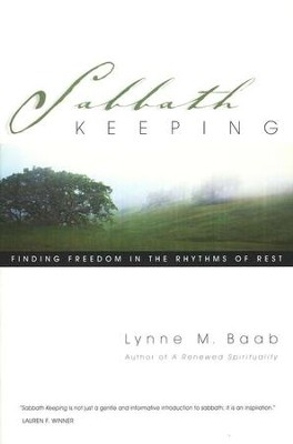 Sabbath Keeping: Finding Freedom in the Rhythms of Rest  -     By: Lynne M. Baab