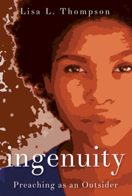 Ingenuity: Preaching as an Outsider  -     By: Lisa L. Thompson
