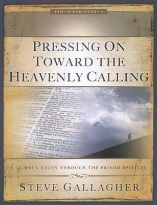 Pressing On Toward the Heavenly Calling: A 12 Week Study Through the Prison Epistles  -     By: Steve Gallagher