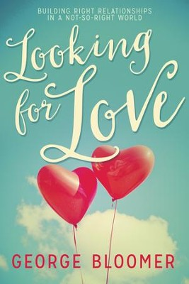 Looking For Love: Building Right Relationships in a Not-So-Right World - eBook  -     By: George Bloomer