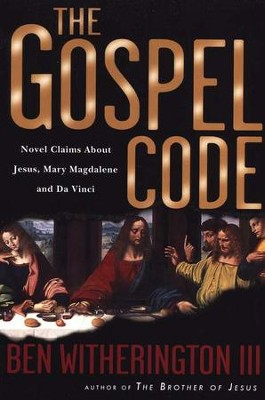The Gospel Code: Novel Claims About Jesus, Mary Magdalene, and Da Vinci  -     By: Ben Witherington III