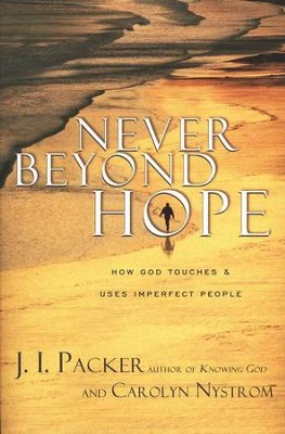 Never Beyond Hope: How God Touches & Uses Imperfect People  -     By: J.I. Packer, Carolyn Nystrom