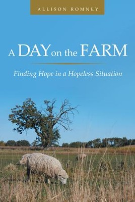 A Day on the Farm: Finding Hope in a Hopeless Situation - eBook  -     By: Allison Romney
