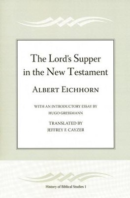 The Lord's Supper in the New Testament  -     By: Albert Eichhorn, Jeffrey F. Cayzer