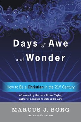 The Days of Miracle and Wonder: How to Be a Christian in the Twenty-first Century - eBook  -     By: Marcus J. Borg