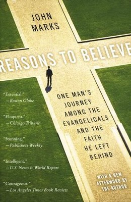 Reasons to Believe: One Man's Journey Among the Evangelicals and the Faith He Left Behind  -     By: John Marks