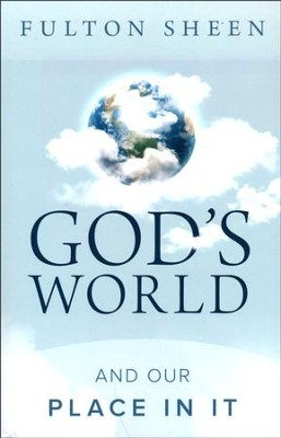 God's World and Our Place in It  -     By: Fulton J. Sheen