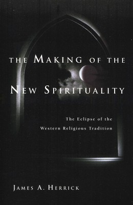 The Making of the New Spirituality: The Eclipse of the Western Religious Tradition  -     By: James A. Herrick
