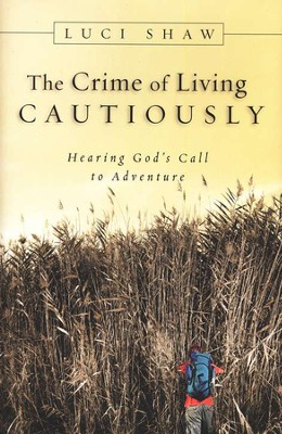 The Crime of Living Cautiously: Hearing God's Call to Adventure  -     By: Luci Shaw