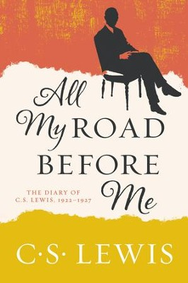 All My Road Before Me: The Diary of C. S. Lewis, 1922-1927 - eBook  -     By: C.S. Lewis