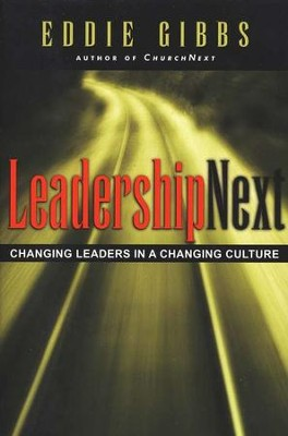 LeadershipNext: Changing Leaders in a Changing Culture  -     By: Eddie Gibbs