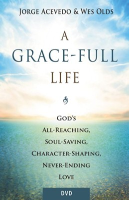 A Grace-Full Life: God's All-Reaching, Soul-Saving, Character-Shaping, Never-Ending Love - DVD  -     By: Jorge Acevedo, Wesley H. Olds