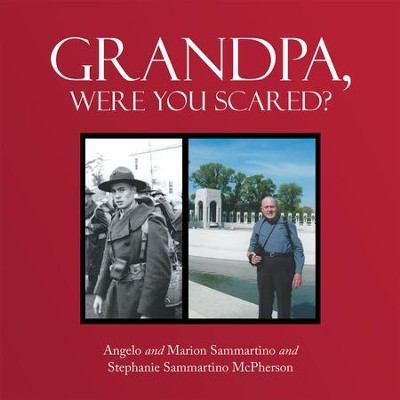 Grandpa, Were You Scared? - eBook  -     By: Angelo Sammartino, Marion Sammartino, Stephanie Sammartino McPherson