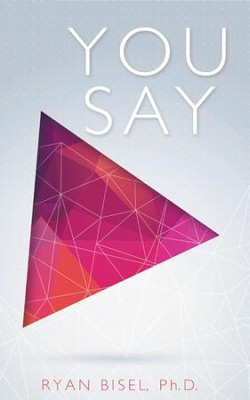 You Say: Discovering God's Plan for Our Communication - eBook  -     By: Ryan Bisel Ph.D.