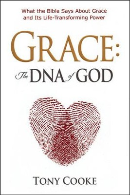 Grace, The DNA of GOD: What the Bible Says About God's Grace and its Life-Transforming Power  -     By: Tony Cooke