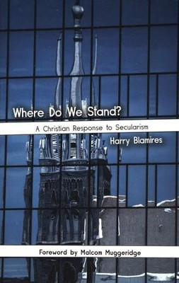 Where Do We Stand? A Christian Response to Secularism  -     By: Harry Blamires